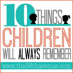 10 Things Children Will Always Remember - obvious, but great reminders. This perfectly lists all the things I want to be for my children.