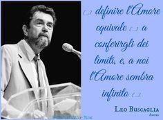 TuttoPerTutti: FELICE LEONARDO BUSCAGLIA (Los Angeles, 31 marzo 1924 – Glenbrook, 11 giugno 1998) LEO BUSCAGLIA: [...] definire l'Amore equivale [...] a conferirgli dei limiti, e, a noi l'Amore sembra infinito [...]  Lui, Leo, ha INSEGNATO AMORE all'Università di California, definito Professore dell'Amore, chi meglio potrebbe definire questo sentimento protagonista della giornata di oggi?  http://tucc-per-tucc.blogspot.it/2015/02/felice-leonardo-buscaglia-los-angeles.html