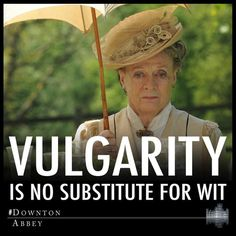 The wisdom of Downton Abbey and Maggie Smith. I don't think Vulgarity is funny. I dislike vulgar comedians who think that being nasty is funny. Life Quotes Love, Great Quotes, Quotes To Live By, Me Quotes, Inspirational Quotes, Funny Quotes, Beloved Quotes, Motivational, Epic Quotes