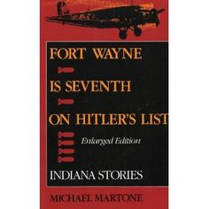 Fort Wayne is Seventh on Hitler's List, Enlarged Edition: Indiana Stories