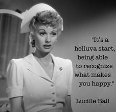 LUCILLE BALL Lucille Ball, Great Quotes, Quotes To Live By, Funny Quotes, Inspirational Quotes, Truth Quotes, Awesome Quotes, What Makes You Happy, Are You Happy