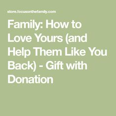 Family: How to Love Yours (and Help Them Like You Back) - Gift with Donation