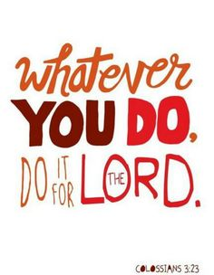 Do it for the lord .