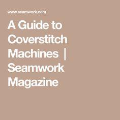 A Guide to Coverstitch Machines | Seamwork Magazine