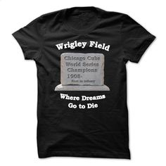 Wrigley Field where dreams go to die T Shirt, Hoodie, Sweatshirts - t shirt printing #clothing #T-Shirts