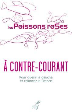 """""""À contre-courant. Pour guérir la gauche et relancer la France"""", les Poissons roses"""