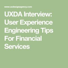 UXDA Interview: User Experience Engineering Tips For Financial Services