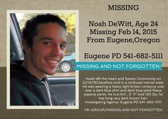 Noah DeWitt, 24, Missing Feb 14, 2015 From Eugene, Oregon. UPDATE 24-year-old University of Oregon student Noah Dewitt by the Lane County Medical Examiner found no obvious cause of death, Eugene police said DeWitt, a 2008 Grant High graduate, went missing at 2 a.m. Feb. 15. For 15 weeks, his family and friends held out hope that he would return unharmed.