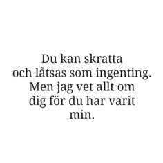 för du har varit min Boy Quotes, Text Quotes, Self Love Quotes, Words Quotes, Life Quotes, Sayings, Swedish Quotes, Spiritual Words, Boys Are Stupid