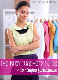 The Busy Teacher's Guide to Staying Fashionable. Tons of time and money saving tips for staying stylish.