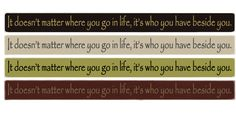 """Country Marketplace - It doesnt matter where you go in life, its who you have beside you  18"""" sign,  (http://www.countrymarketplaces.com/it-doesnt-matter-where-you-go-in-life-its-who-you-have-beside-you-18-sign/)"""
