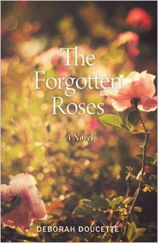 The Forgotten Roses, a novel by Deborah Doucette - Available at Owl Canyon Press (and at Amazon.com on Kindle)