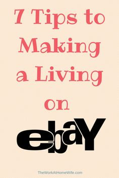 7 Tips to Making a Living on eBay. Definitely something I have got to do!