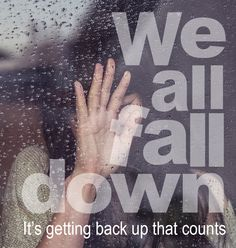 We All Fall Down, It's Getting Back Up That Counts