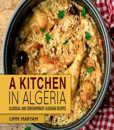 A Kitchen in Algeria: Classical and Contemporary Algerian Recipes by Umm Maryam Algerian Recipes, Algerian Food, African Recipe Book, Morrocan Food, Asian Recipes, Ethnic Recipes, Ramadan Recipes, Hungarian Recipes, Exotic Food
