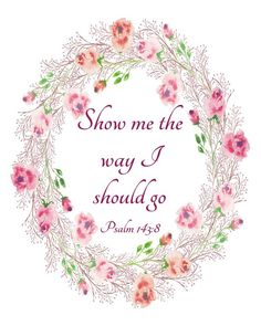 bible quotes Psalm printable Show me the way I should go Psalms image 1 Bible Verses Quotes, Bible Scriptures, Faith Quotes, Healing Scriptures, Wise Quotes, Hymn Quotes, Gospel Quotes, Jesus Quotes, Qoutes