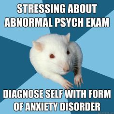 Stressing about Abnormal Psych Exam...diagnose self with form of anxiety disorder