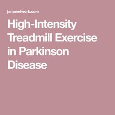 High-Intensity Treadmill Exercise in Parkinson Disease