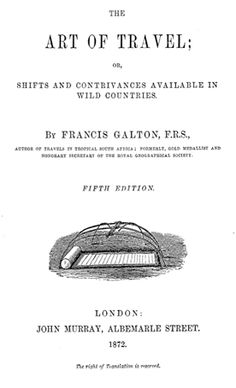 The Art Of Travel by Francis Galton, F.R.S. - Fifth Edition - 1872