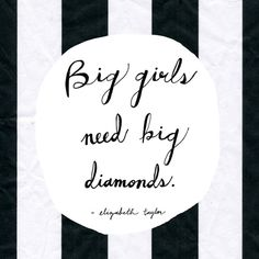Big Girls Need Big Diamonds - Elizabeth Taylor Make Me Happy, Make Me Smile, Happy Life, Favorite Quotes, Best Quotes, Word Up, Big And Beautiful, Beautiful Women, Fashion Quotes