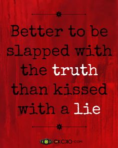 Thursday, May 28, 2015...better to be slapped with the truth than kissed with a lie.