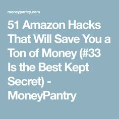 51 Amazon Hacks That Will Save You a Ton of Money (#33 Is the Best Kept Secret) - MoneyPantry