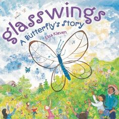 Glasswings: a Butterfly's Story by Elisa Kleven (May 2013)