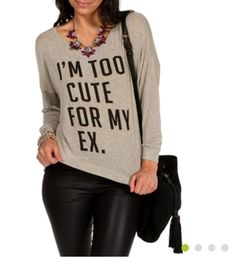 Moving On Quotes : I'm too cute for my ex sweater.