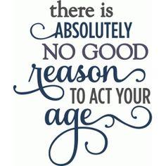 Silhouette Design Store - View Design #56750: no good reason to act your age - birthday phrase