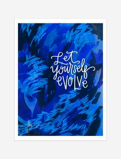 A reminder to let yourself grow, learn and evolve! $25 giclee print available at the Made Vibrant Art Shop.
