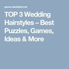 TOP 3 Wedding Hairstyles – Best Puzzles, Games, Ideas & More