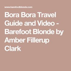 Bora Bora Travel Guide and Video - Barefoot Blonde by Amber Fillerup Clark