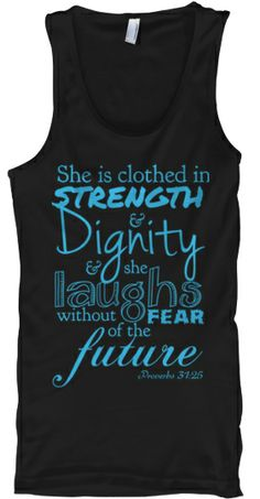 $19 She is clothed in strength and dignity and she laughs without fear of the future. Proverbs 31:25 Building Strength | Teespring http://images.teespring.com/shirt_pic/958368/222371/14/360/front.jpg?v=2014-06-10-15-29