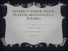 Estado y poder según platon,aristoteles y polibio by andrestorrescsj via slideshare