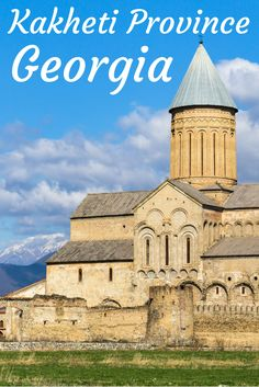 Travel the World: What to do and see in the Kakheti province of Georgia (the country).