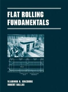 Flat Rolling Fundamentals (Manufacturing Engineering and Materials Processing) - Kindle edition by Vladimir B. Ginzburg, Robert Ballas. Professional & Technical Kindle eBooks @ Amazon.com.