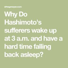 Why Do Hashimoto's sufferers wake up at 3 a.m. and have a hard time falling back asleep?