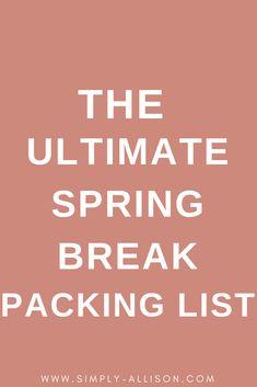 The Ultimate Spring Break Packing List - Simply Allison Packing List Beach, College Packing Lists, Spring Break Destinations, Travel Destinations, Spring Break Quotes, Spring Break Party, Ultimate Packing List, Broken Families, Packing Light