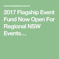 2017 Flagship Event Fund Now Open For Regional NSW Events…