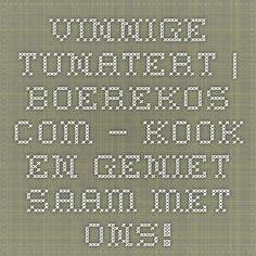 Vinnige tunatert | Boerekos.com – Kook en Geniet saam met Ons!