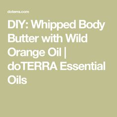 DIY: Whipped Body Butter with Wild Orange Oil | doTERRA Essential Oils