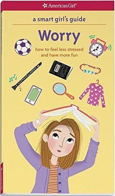 A Smart Girls Guide: Worry: How to Feel Less Stressed and Have More Fun Smart