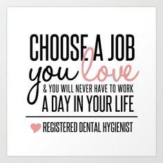 Choose a Job You Love - Registered Dental Hygienist Art Print by ProBoutique… Dental World, Dental Life, Dental Art, Dental Health, Oral Health, Health Tips, Health Care, Dental Hygiene Student, Dental Assistant