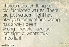 old fashioned values quotes | There's no such thing as old-fashioned values. There are just values ...