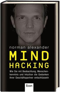 Gedankenlesen müsste man können - Das neue Buch von Norman Alexander über die Möglichkeiten durch Beobachtung, Menschenkenntnis und Intuition den Zugang zur Gedankenwelt anderer Menschen findet - Mehr dazu in diesem Blogbeitrag.