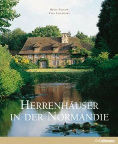 Herrenhäuser in der Normandie von Yves Lescroart, http://www.amazon.de/