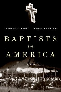 Baptists in America: A History by Thomas S. Kidd and Barry Hankins