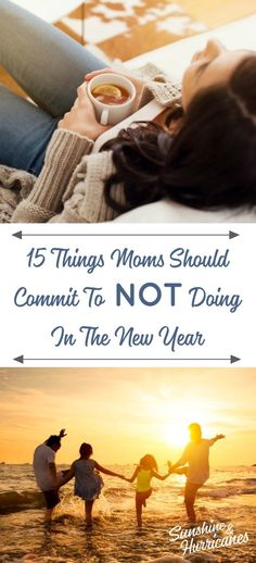 15 Things Moms Should Commit To NOT Doing In The New Year. #NewYear #NewYearsResolutions #Resolutions #Mom #Mother #Motherhood #Parenting #Kids #Encouragment #Support #MomSupport #MomEncouragement #MentalHealth #Relaxation