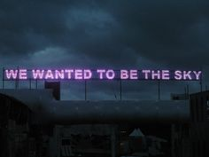 'we wanted to be the sky' neon - Tim Etchells, London