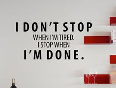 "Motivational Inspiring Quote Wall Decal ""I Don't Stop When I'm Tired. I Stop When I'm Done"" 35x17 Inches"